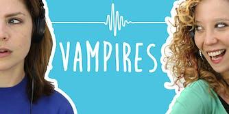 2 Girls 1 Podcast: Vampires