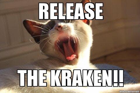 release the kraken meme: cat yells release the kraken