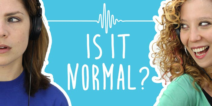 2 Girls 1 Podcast: The Terrifying Questions People Ask on 'Is It Normal?'