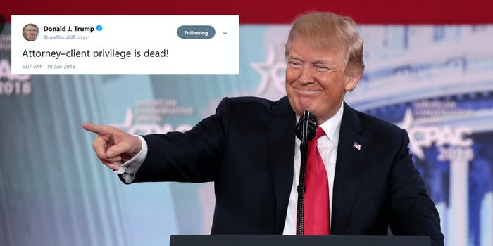 """Following the FBI's raid of Michael Cohen, President Donald Trump's personal lawyer, on Monday, the president took to Twitter to continue expressing his frustration with the situation by exclaiming that """"attorney–client privilege is dead!"""""""