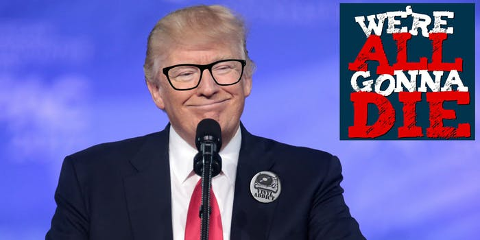 We're All Gonna Die, a politics podcast by the Daily Dot. Donald Trump wearing black rimmed glasses and a 'vinyl addict' button.
