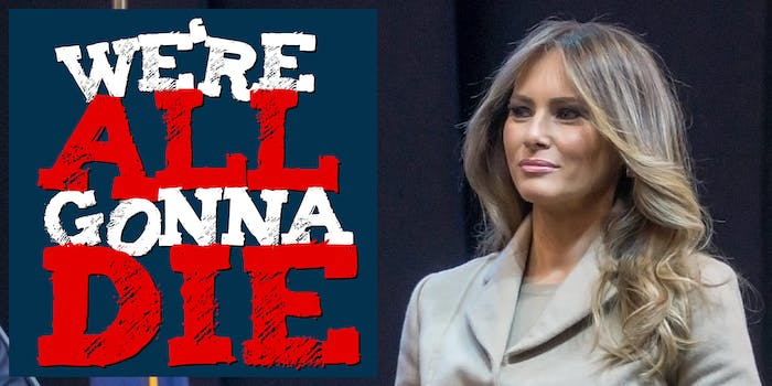We're All Gonna Die podcast discusses melania trump