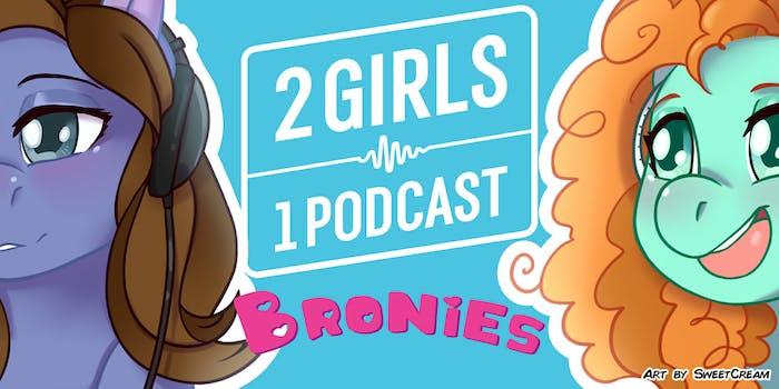 2 Girls 1 Podcast BRONIES