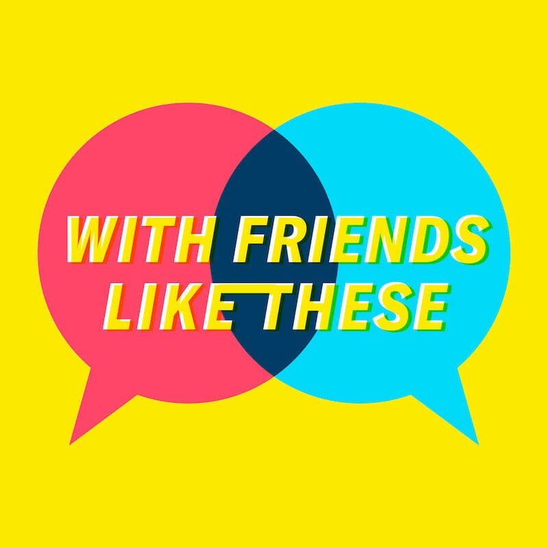 best podcasts on spotify - with friends like these