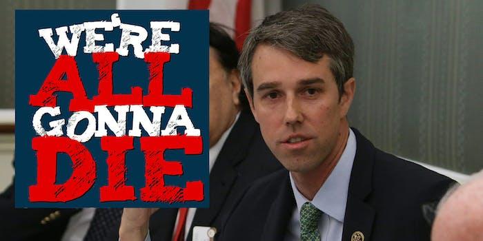 Beto'Rourke Texas Senate We're All Gonna Die, Daily Dot politics podcast
