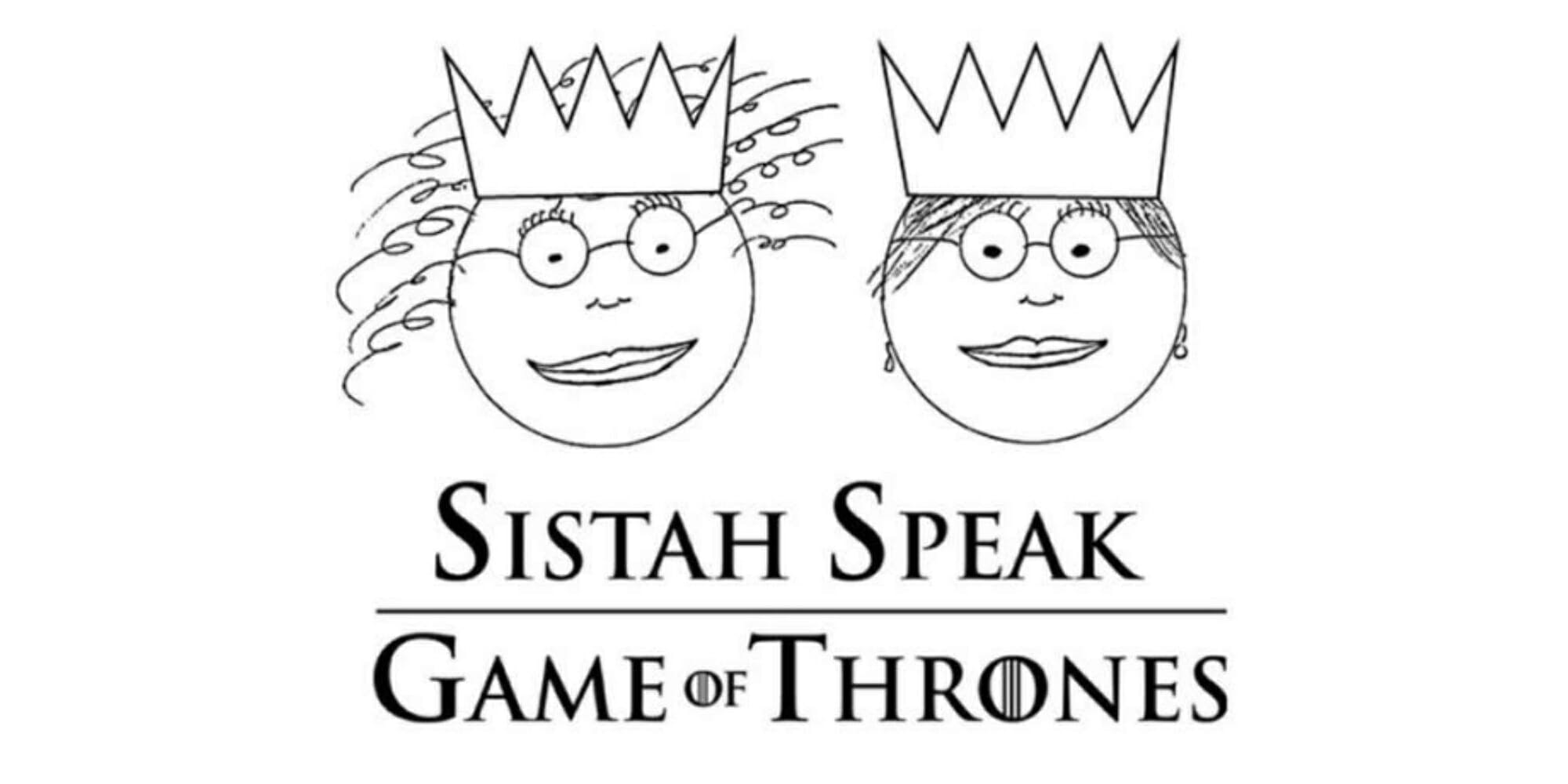 best game of thrones podcasts - sistah speak