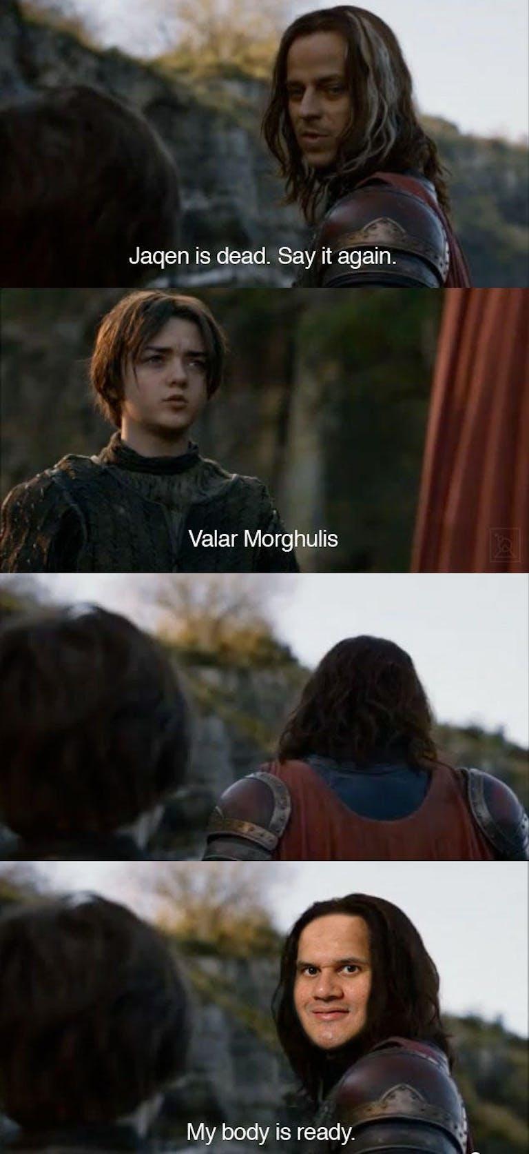 valar morghulus my body is ready meme