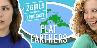 2 Girls 1 Podcast FLAT EARTHERS