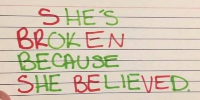 She's broken because she believed, he's ok because he lied