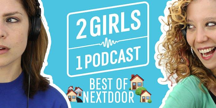 2 Girls 1 Podcast BEST OF NEXTDOOR