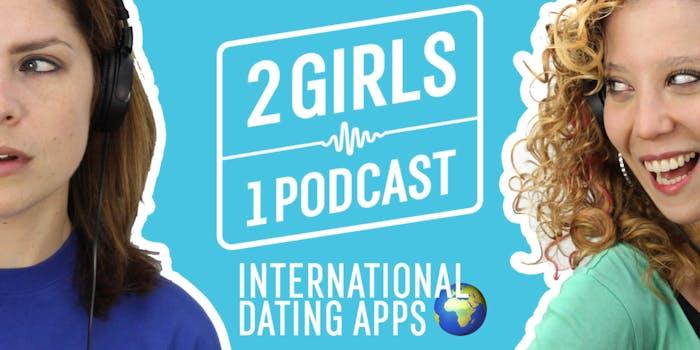 2 Girls 1 Podcast INTERNATIONAL DATING APPS