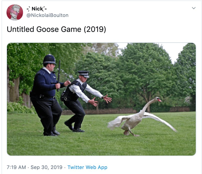 Photo of two policemen trying to capture a goose with the caption, Untitled Goose Game (2019).