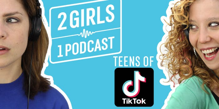 2 Girls 1 Podcast TIK TOK TEENS