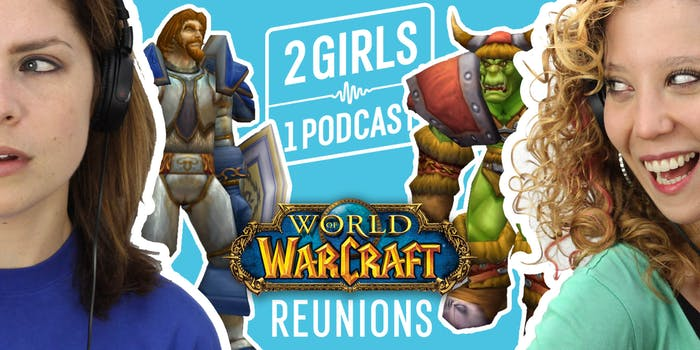 2 Girls 1 Podcast WoW Reunions