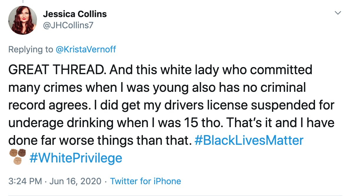 GREAT THREAD. And this white lady who committed many crimes when I was young also has no criminal record agrees. I did get my drivers license suspended for underage drinking when I was 15 tho. That's it and I have done far worse things than that. #BlackLivesMatter #WhitePrivilege