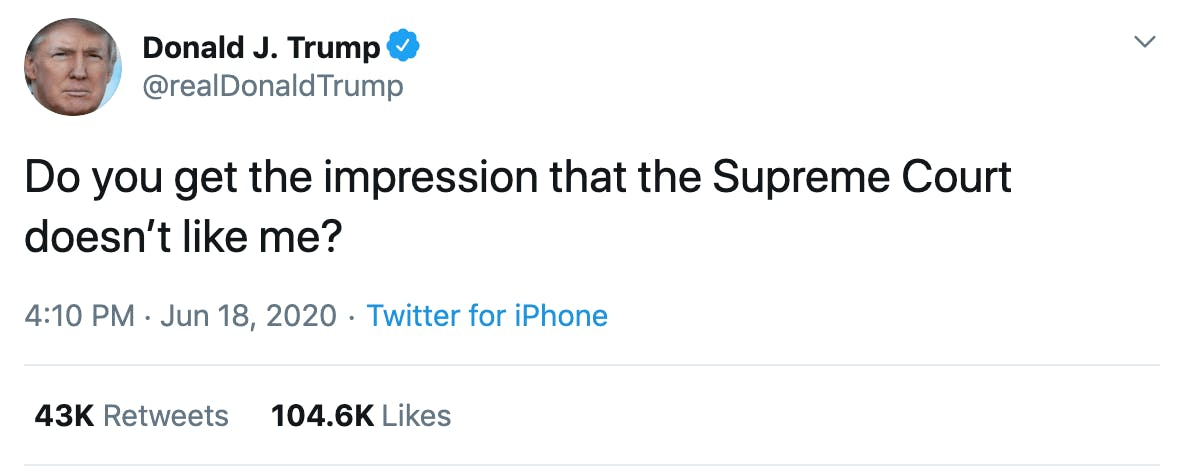 Do you get the impression that the Supreme Court doesn't like me?