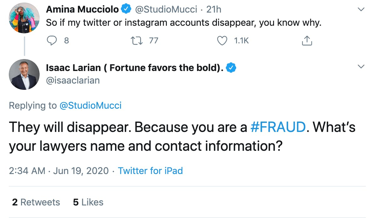 Mucciolo:So if my twitter or instagram accounts disappear, you know why. Larian: They will disappear. Because you are a #FRAUD. What's your lawyers name and contact information?
