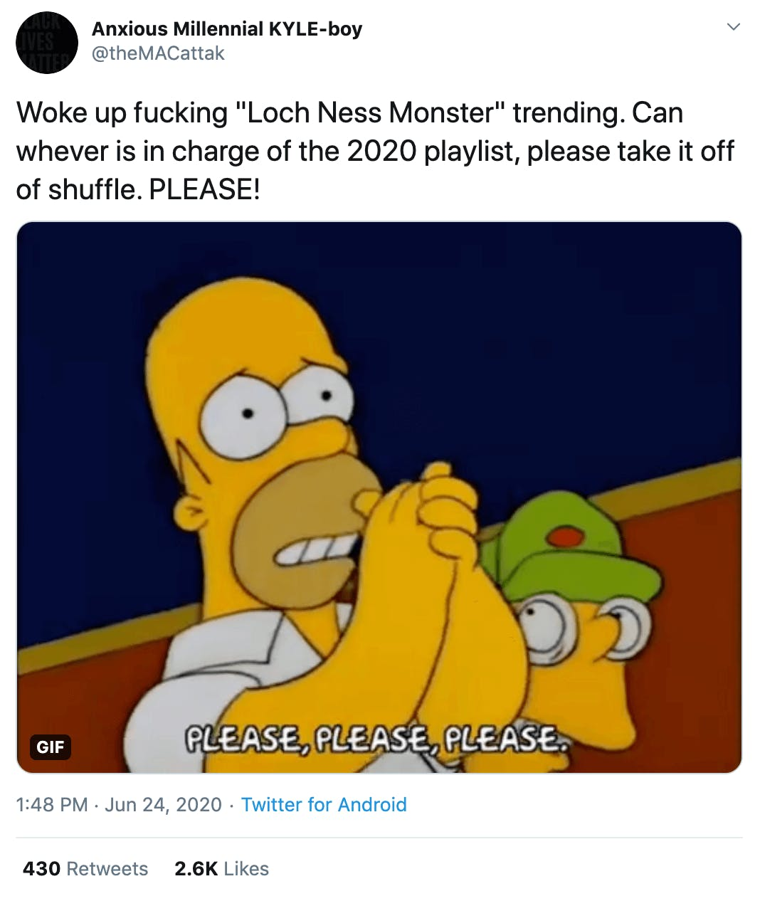 """""""Woke up fucking """"Loch Ness Monster"""" trending. Can whever is in charge of the 2020 playlist, please take it off of shuffle. PLEASE!"""" Gif of Homer Simpson begging"""