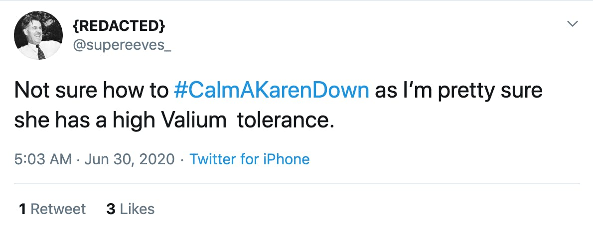 Not sure how to #CalmAKarenDown as I'm pretty sure she has a high Valium tolerance.