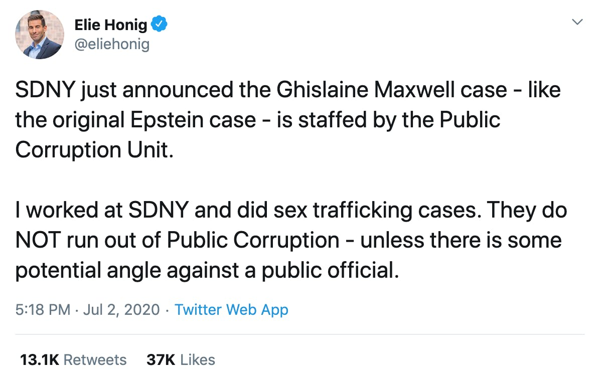 SDNY just announced the Ghislaine Maxwell case - like the original Epstein case - is staffed by the Public Corruption Unit.  I worked at SDNY and did sex trafficking cases. They do NOT run out of Public Corruption - unless there is some potential angle against a public official.