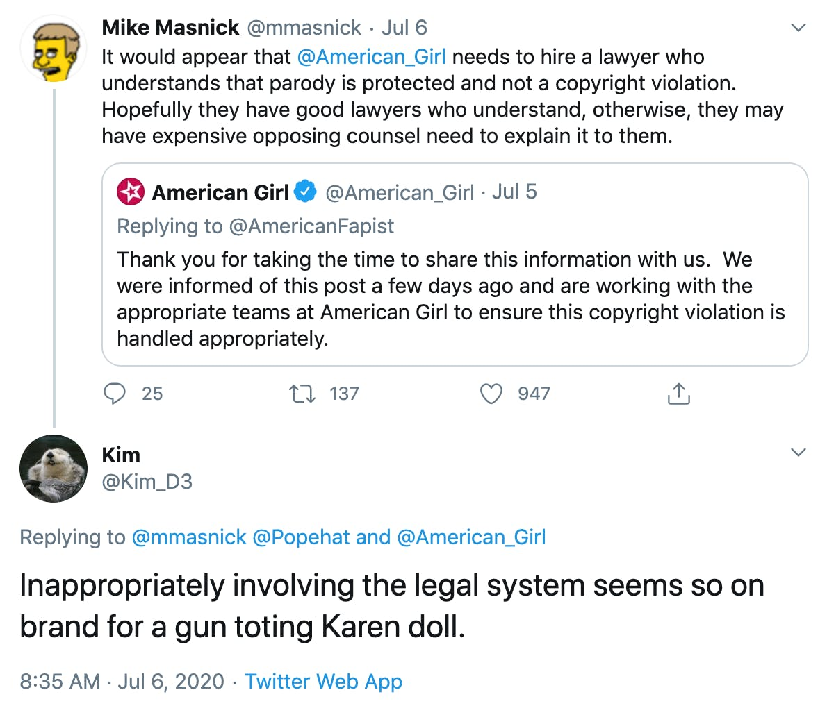 """@mmasnick """"It would appear that  @American_Girl  needs to hire a lawyer who understands that parody is protected and not a copyright violation. Hopefully they have good lawyers who understand, otherwise, they may have expensive opposing counsel need to explain it to them."""" @Kim_D3 """"Inappropriately involving the legal system seems so on brand for a gun toting Karen doll."""""""