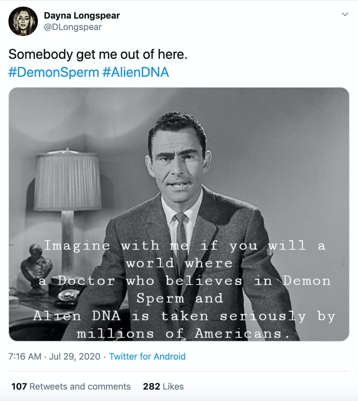 """""""Somebody get me out of here. #DemonSperm #AlienDNA"""" image of the narrator from the Twilight Zone saying """"imagine with me if you will a world where a doctor believes in demen semen and alien DNA and is taken seriously by millions of Americans"""""""