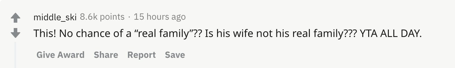 """This! No chance of a """"real family""""?? Is his wife not his real family??? YTA ALL DAY."""