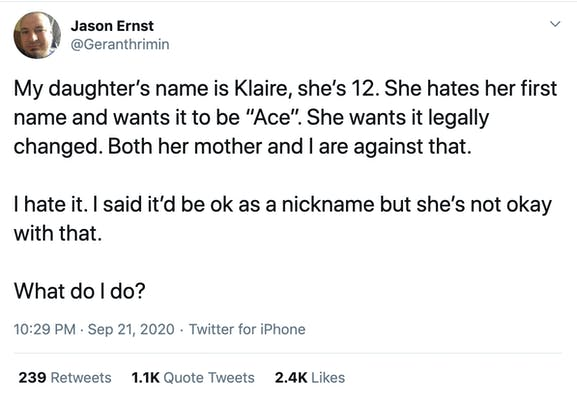 """My daughter's name is Klaire, she's 12. She hates her first name and wants it to be """"Ace"""". She wants it legally changed. Both her mother and I are against that. I hate it. I said it'd be ok as a nickname but she's not okay with that. What do I do?"""