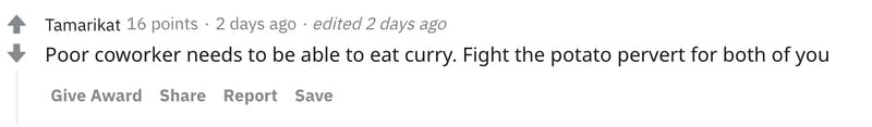 Poor coworker needs to be able to eat curry. Fight the potato pervert for both of you