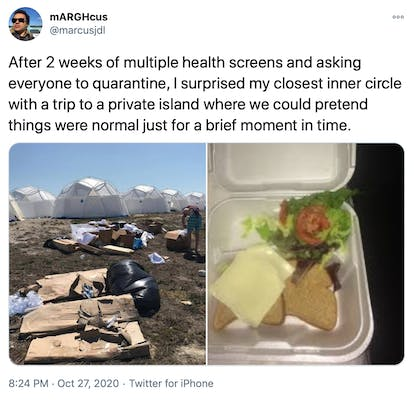 """""""After 2 weeks of multiple health screens and asking everyone to quarantine, I surprised my closest inner circle with a trip to a private island where we could pretend things were normal just for a brief moment in time."""" pictures of the trash filled campsite and disappointing cheese sandwiches from the Fyre Festival"""