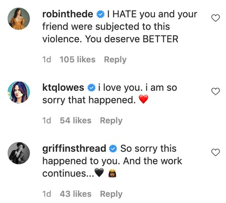 robinthede Verified I HATE you and your friend were subjected to this violence. You deserve BETTER.  ktqlowes Verified i love you. i am so sorry that happened. ❤️ griffinsthread Verified So sorry this happened to you. And the work continues...🖤👸🏾