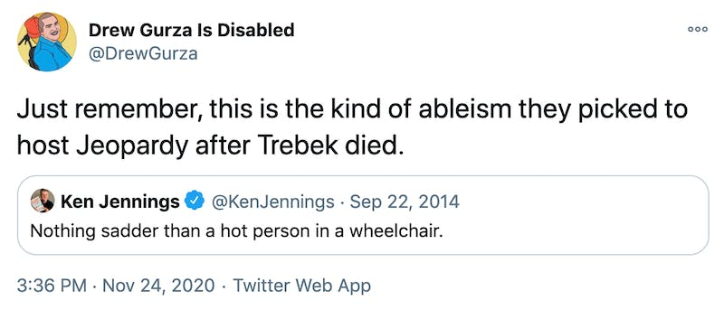 Just remember, this is the kind of ableism they picked to host Jeopardy after Trebek died.