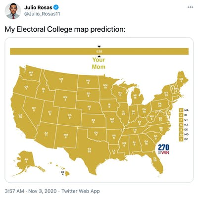 """""""My Electoral College map prediction:"""" the entire map coloured yellow and labelled """"your mom"""""""