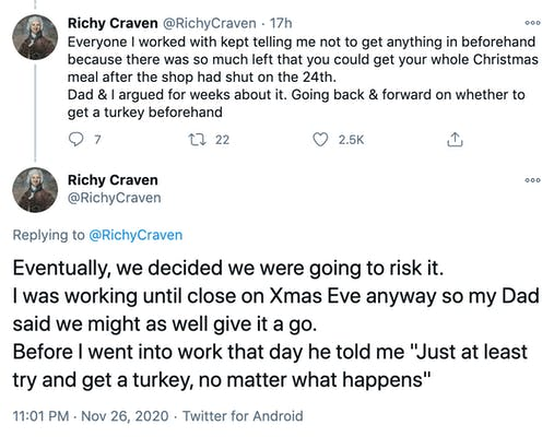 """Everyone I worked with kept telling me not to get anything in beforehand because there was so much left that you could get your whole Christmas meal after the shop had shut on the 24th. Dad & I argued for weeks about it. Going back & forward on whether to get a turkey beforehand. Eventually, we decided we were going to risk it.  I was working until close on Xmas Eve anyway so my Dad said we might as well give it a go. Before I went into work that day he told me """"Just at least try and get a turkey, no matter what happens"""""""
