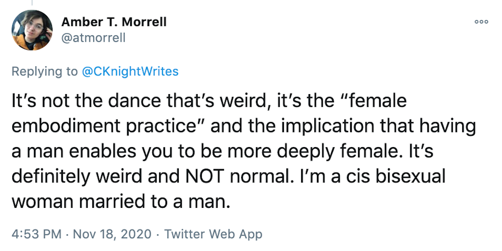 """It's not the dance that's weird, it's the """"female embodiment practice"""" and the implication that having a man enables you to be more deeply female. It's definitely weird and NOT normal. I'm a cis bisexual woman married to a man."""