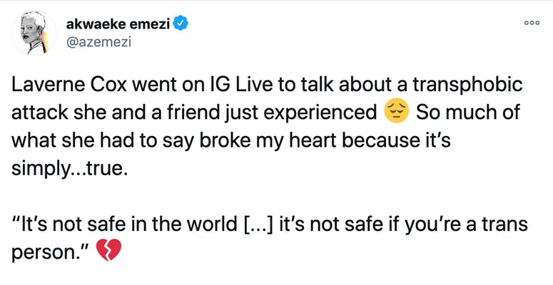 """Laverne Cox went on IG Live to talk about a transphobic attack she and a friend just experienced Pensive face So much of what she had to say broke my heart because it's simply...true.  """"It's not safe in the world [...] it's not safe if you're a trans person."""" Broken heart"""