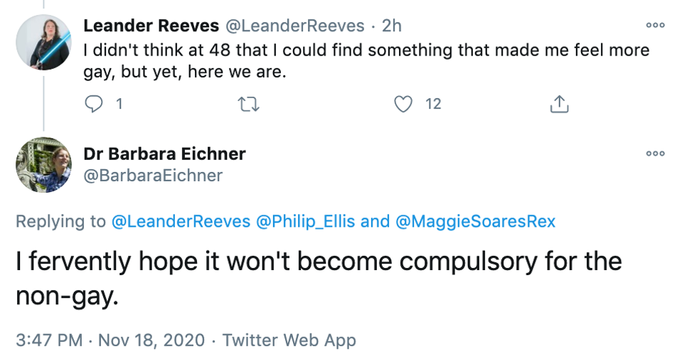 LeanderReeves: I didn't think at 48 that I could find something that made me feel more gay, but yet, here we are. barbaraeichner: I fervently hope it won't become compulsory for the non-gay.