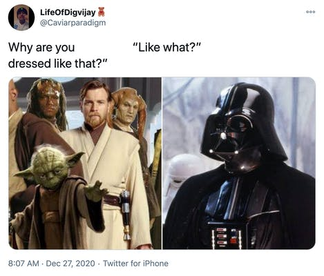 """""""Why are you dressed like that?"""" """"Like what?"""" a still of the Jedi councillor from one of the Star Wars prequels with Yoda and Obi Wan Kenobi, wearing cream robed and with short brown hair and a beard, front and centre, next to a still of Darth Vader"""