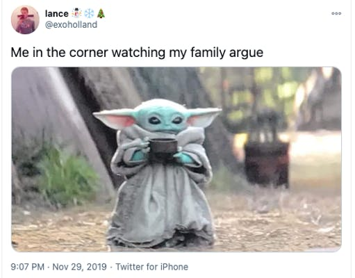 "A picture of baby yoda sipping soup with the text, ""Me in the corner watching my family argue."""
