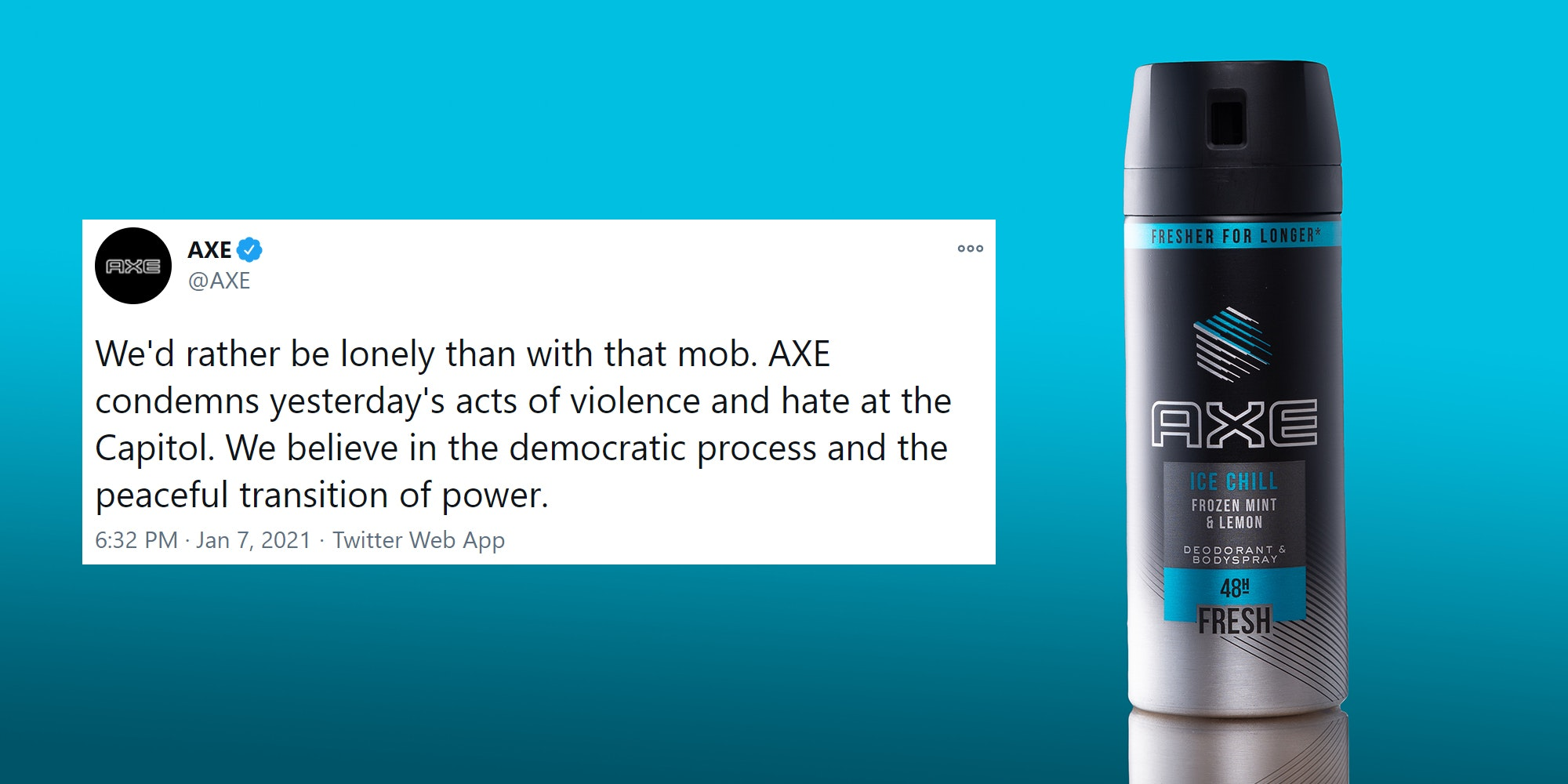 """Axe tweet """"We'd rather be lonely than with that mob. AXE condemns yesterday's acts of violence and hate at the Capitol. We believe in the democratic process and the peaceful transition ofpower."""" next to Axe body spray can"""