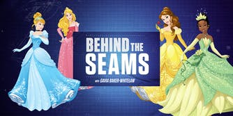 "Cinderella, Princess Aurora, Belle, and Tiana with ""Behind the Seams with Gavia Baker-Whitelaw"" logo"