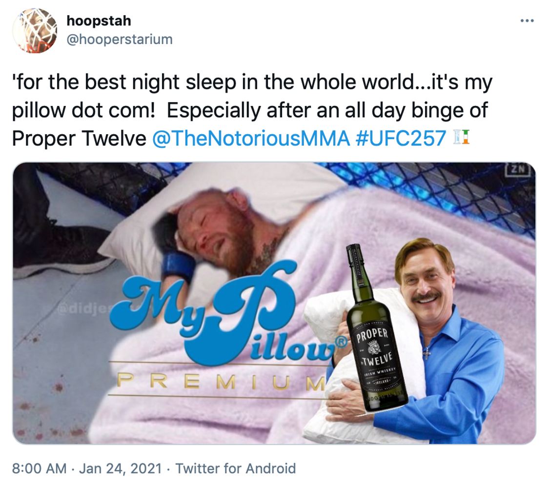 """""""'for the best night sleep in the whole world...it's my pillow dot com! Especially after an all day binge of Proper Twelve @TheNotoriousMMA #UFC257"""" a pillow and fluffy pink blanket have been photoshopped onto McGregor with the My Pillow logo and the company's founder in front of it"""