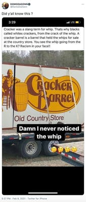 """Did y'all know this ?"" screengrab of a post that reads ""Cracker was a slang term for a whip. That's why blacks called whites crackers, from the crack of the whip. A Cracker Barrel is a barrel that held whips for sale at the country store. You see the whip going from the R to the K? Racism in your face!"" and a close up of the yellow and brown Cracker Barrel logo that features a man sat next to a barrel and the name in swirling script"