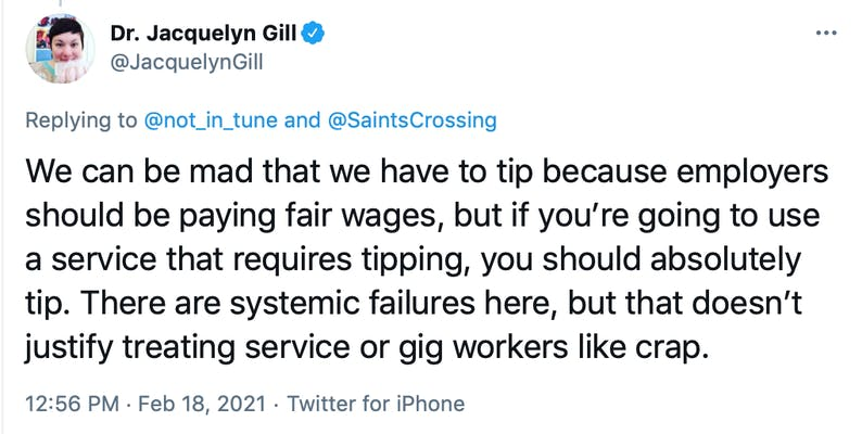 We can be mad that we have to tip because employers should be paying fair wages, but if you're going to use a service that requires tipping, you should absolutely tip. There are systemic failures here, but that doesn't justify treating service or gig workers like crap.