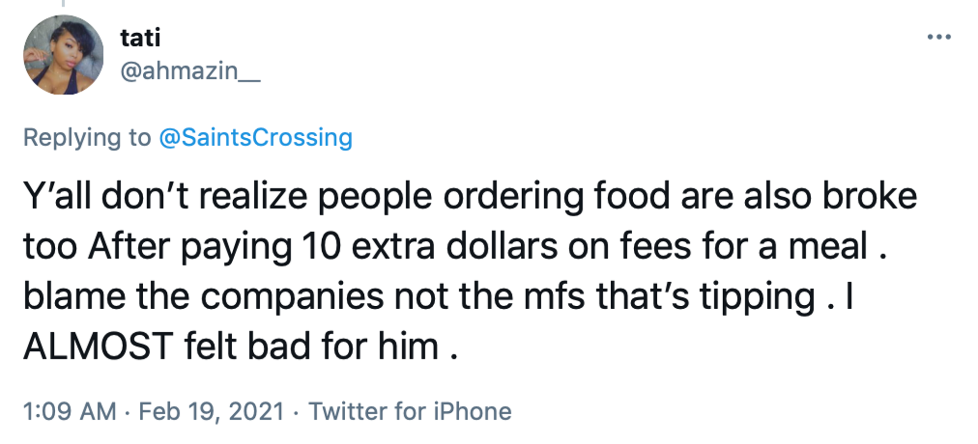 Y'all don't realize people ordering food are also broke too After paying 10 extra dollars on fees for a meal . blame the companies not the mfs that's tipping . I ALMOST felt bad for him .