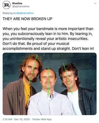 """""""THEY ARE NOW BROKEN UP When you feel your bandmate is more important than you, you subconsciously lean in to him. By leaning in, you unintentionally reveal your artistic insecurities. Don't do that. Be proud of your musical accomplishments and stand up straight. Don't lean in!"""" A photograph of genesis with green lines drawn down the length of the three bandmates to illustrate how they're leaning towards Phil Collins"""