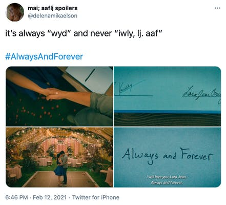 """it's always ""wyd"" and never ""iwly, lj. aaf""  #AlwaysAndForever"" screenshots from the wedding in To All the Boys: Always and Forever, Lara Jean, and screenshots of the writing ""I will love you, Lara Jean, always and forever"