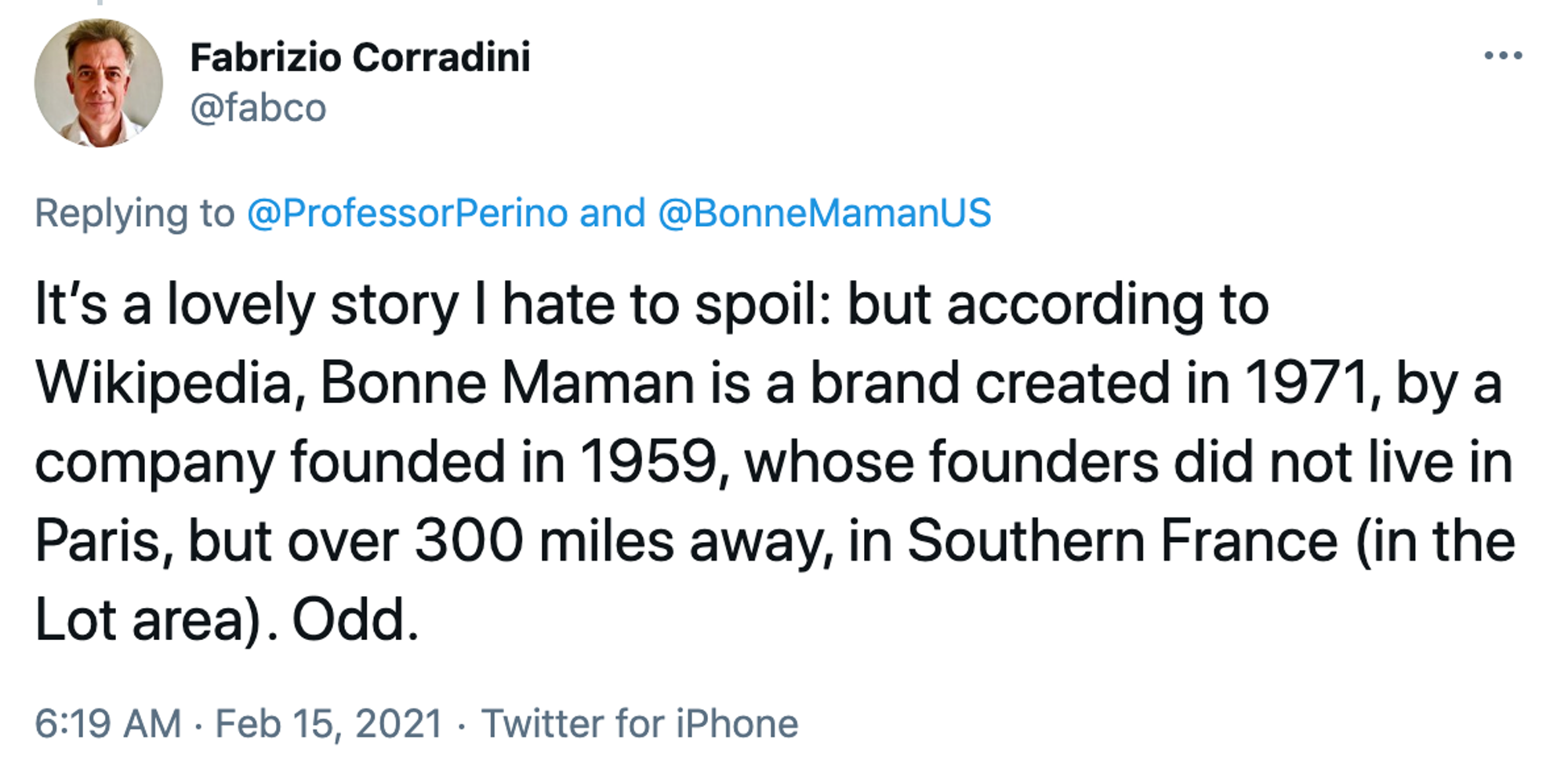 It's a lovely story I hate to spoil: but according to Wikipedia, Bonne Maman is a brand created in 1971, by a company founded in 1959, whose founders did not live in Paris, but over 300 miles away, in Southern France (in the Lot area). Odd.