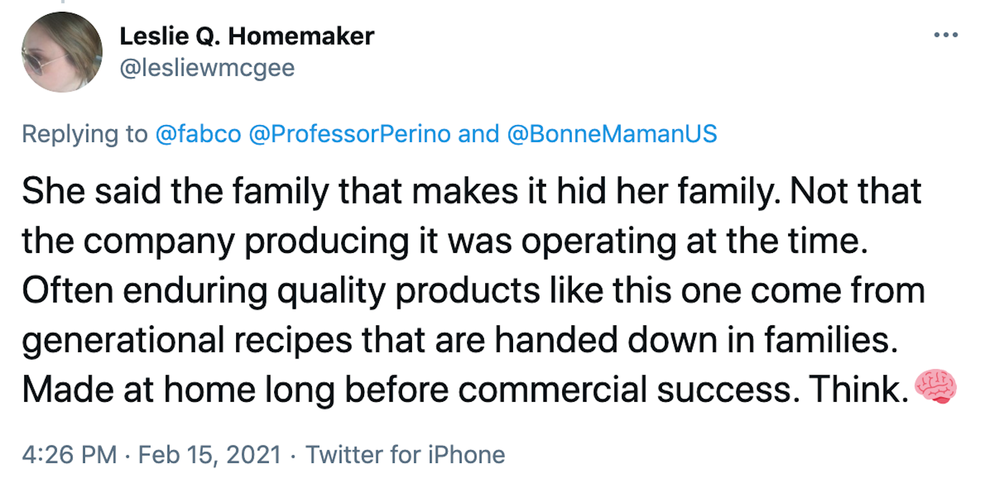 She said the family that makes it hid her family. Not that the company producing it was operating at the time. Often enduring quality products like this one come from generational recipes that are handed down in families. Made at home long before commercial success. Think.🧠