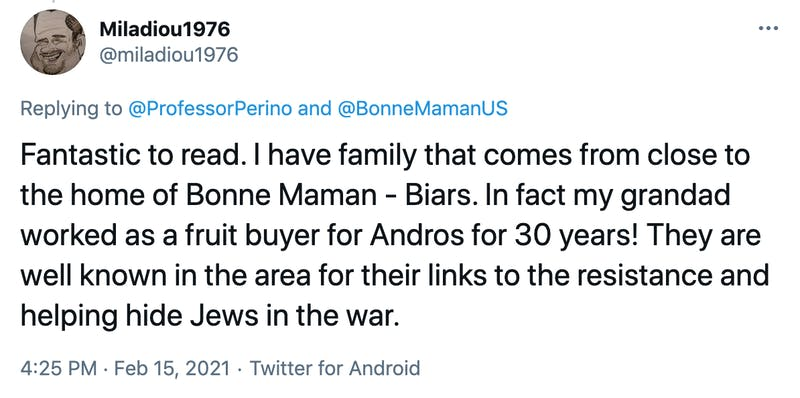 Fantastic to read. I have family that comes from close to the home of Bonne Maman - Biars. In fact my grandad worked as a fruit buyer for Andros for 30 years! They are well known in the area for their links to the resistance and helping hide Jews in the war.